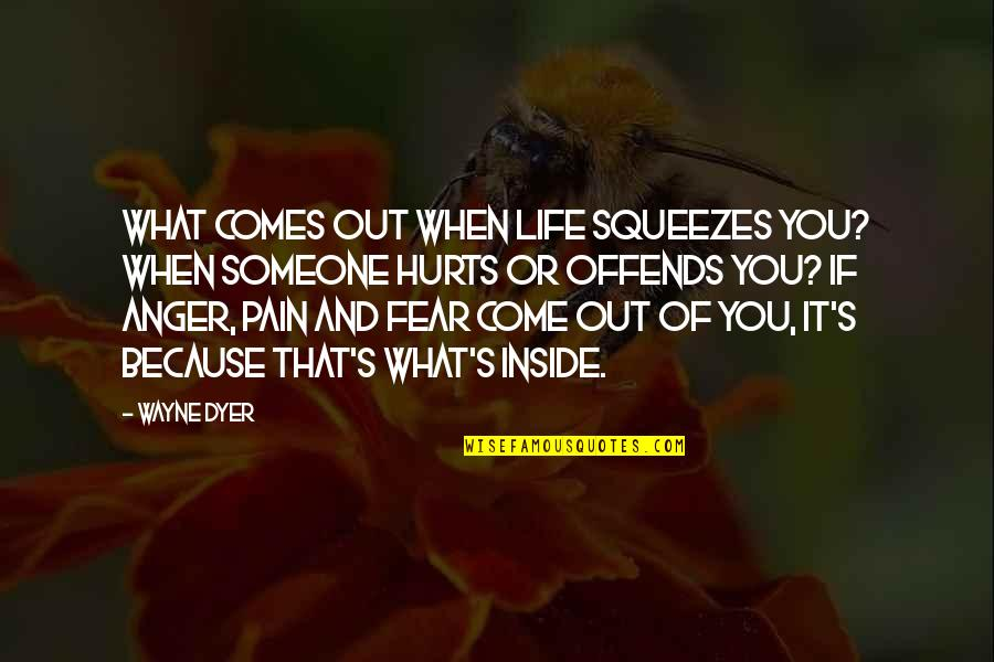 So Much Pain Inside Quotes By Wayne Dyer: What comes out when life squeezes you? When
