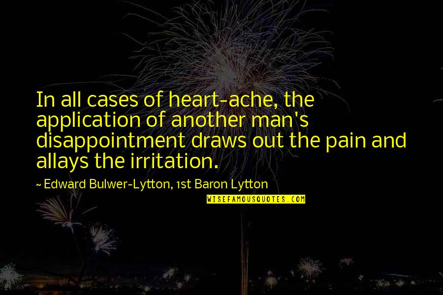 So Much Pain My Heart Quotes By Edward Bulwer-Lytton, 1st Baron Lytton: In all cases of heart-ache, the application of
