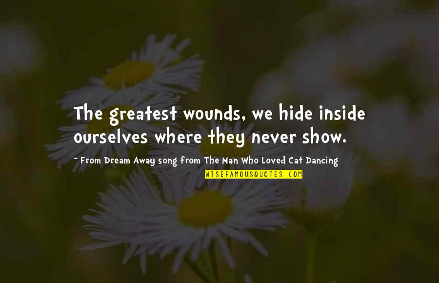 So Much Pain My Heart Quotes By From Dream Away Song From The Man Who Loved Cat Dancing: The greatest wounds, we hide inside ourselves where