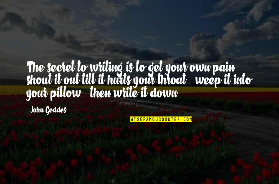 So Much Pain My Heart Quotes By John Geddes: The secret to writing is to get your