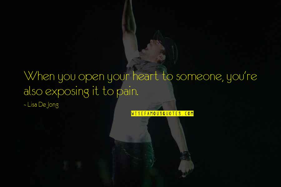 So Much Pain My Heart Quotes By Lisa De Jong: When you open your heart to someone, you're
