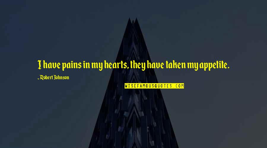 So Much Pain My Heart Quotes By Robert Johnson: I have pains in my hearts, they have