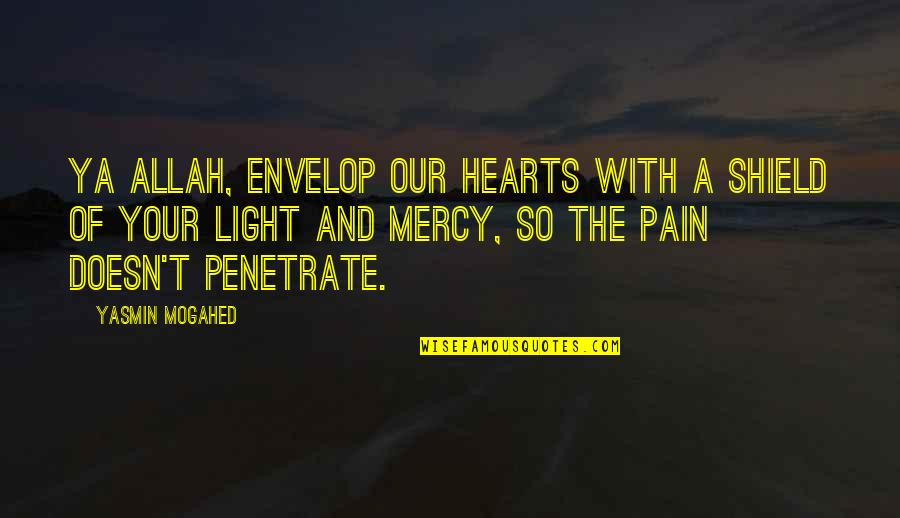 So Much Pain My Heart Quotes By Yasmin Mogahed: Ya Allah, envelop our hearts with a shield