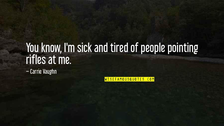 So Much Tired Quotes By Carrie Vaughn: You know, I'm sick and tired of people