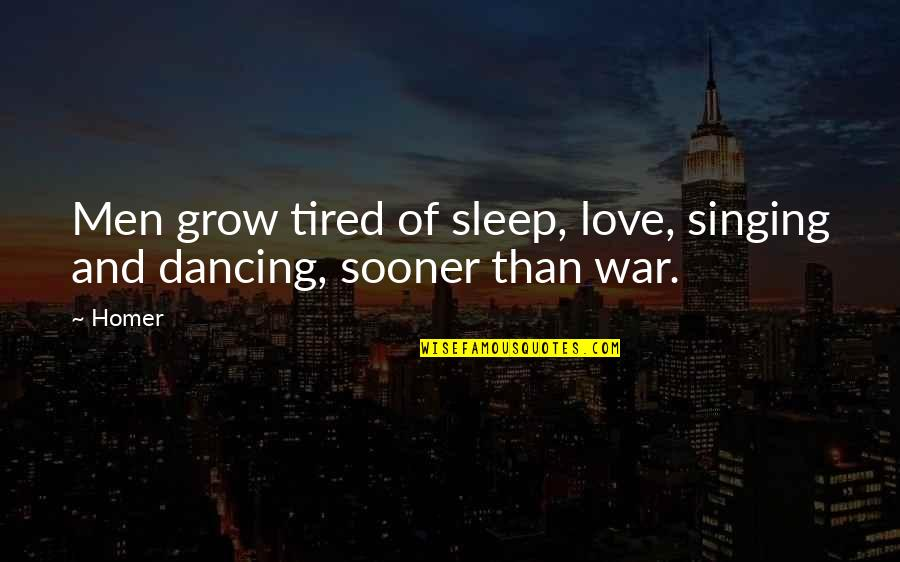So Much Tired Quotes By Homer: Men grow tired of sleep, love, singing and