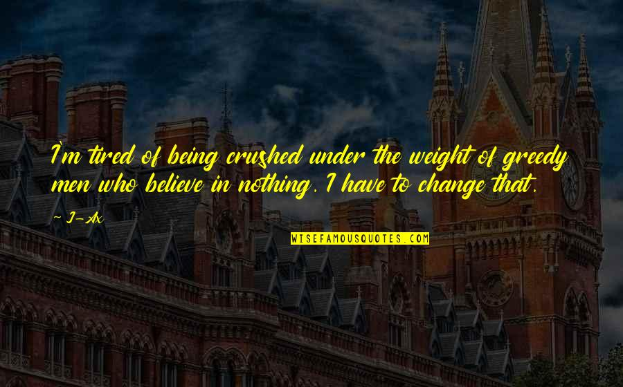 So Much Tired Quotes By J-Ax: I'm tired of being crushed under the weight