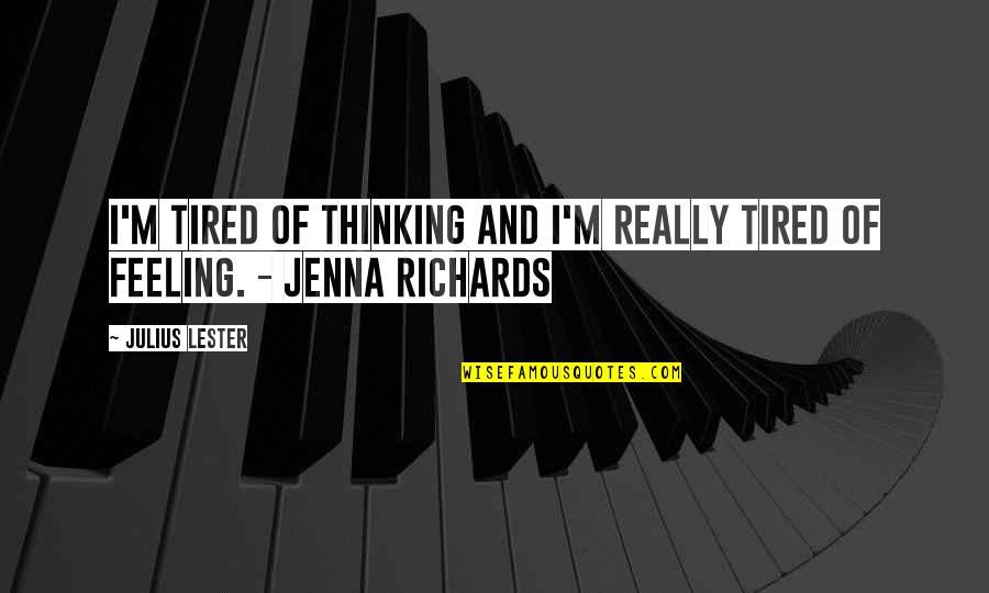 So Much Tired Quotes By Julius Lester: I'm tired of thinking and I'm really tired