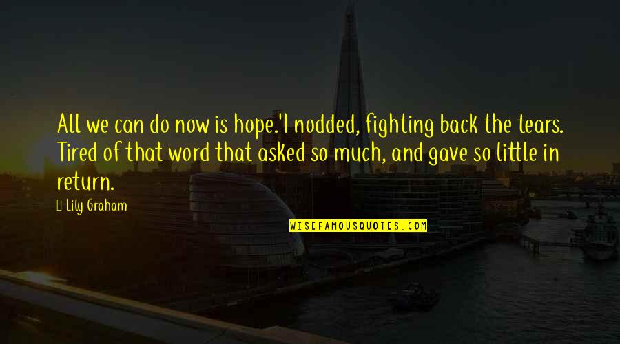 So Much Tired Quotes By Lily Graham: All we can do now is hope.'I nodded,