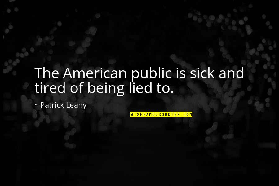 So Much Tired Quotes By Patrick Leahy: The American public is sick and tired of