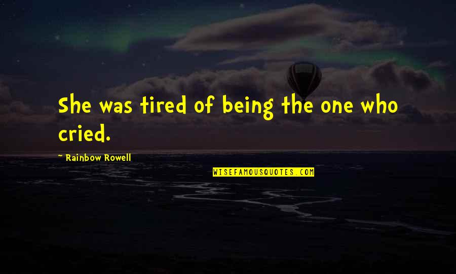 So Much Tired Quotes By Rainbow Rowell: She was tired of being the one who