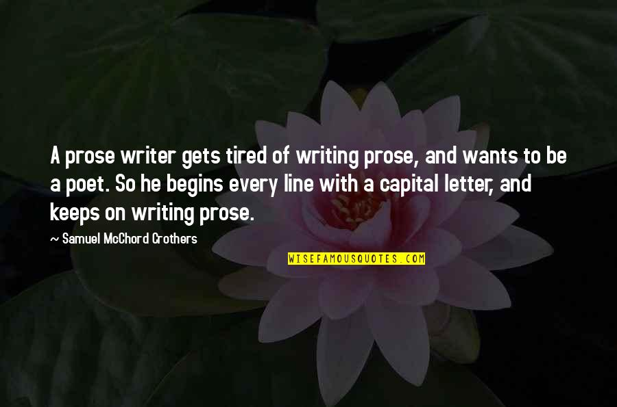 So Much Tired Quotes By Samuel McChord Crothers: A prose writer gets tired of writing prose,