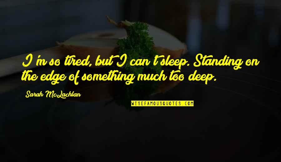 So Much Tired Quotes By Sarah McLachlan: I'm so tired, but I can't sleep. Standing