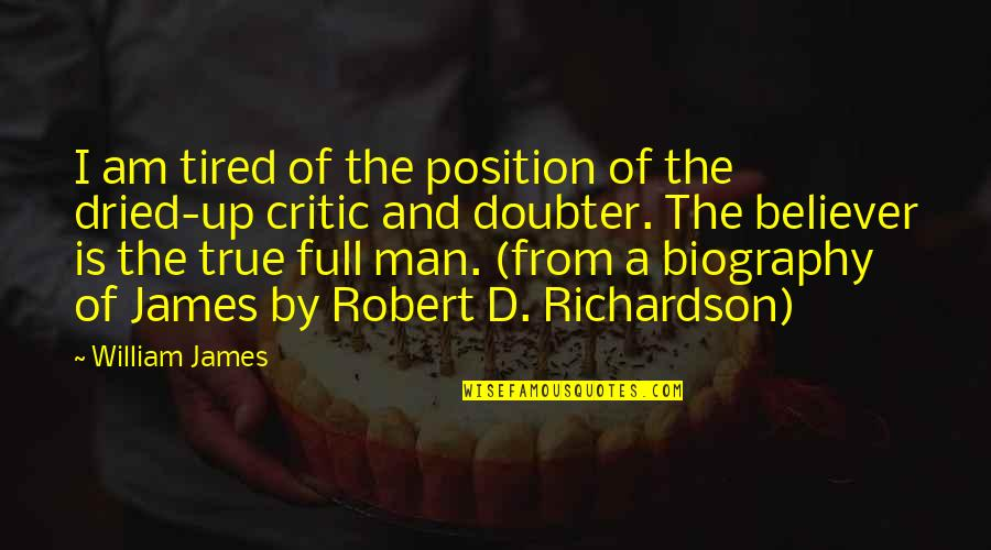 So Much Tired Quotes By William James: I am tired of the position of the