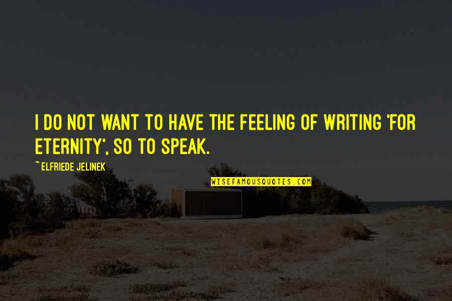So Over This Feeling Quotes By Elfriede Jelinek: I do not want to have the feeling