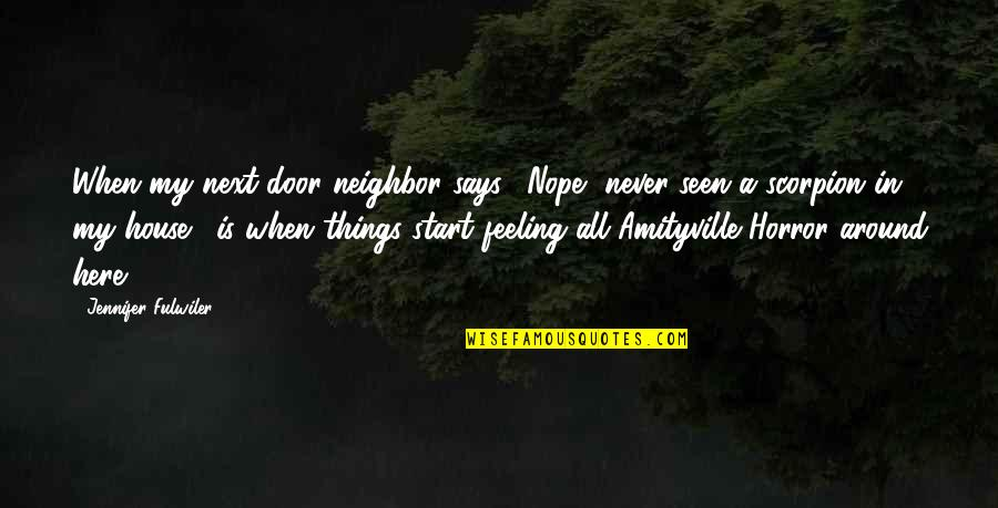 """So Over This Feeling Quotes By Jennifer Fulwiler: When my next door neighbor says, """"Nope, never"""