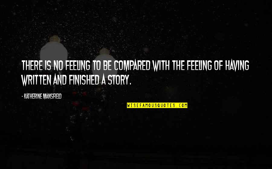 So Over This Feeling Quotes By Katherine Mansfield: There is no feeling to be compared with