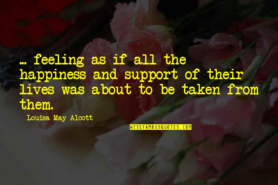 So Over This Feeling Quotes By Louisa May Alcott: ... feeling as if all the happiness and