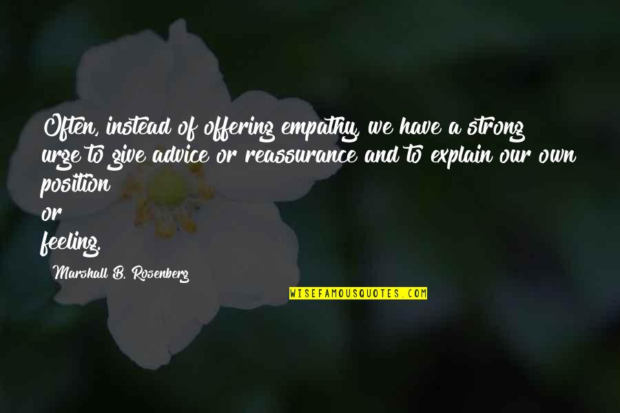 So Over This Feeling Quotes By Marshall B. Rosenberg: Often, instead of offering empathy, we have a