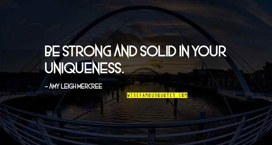 So Over This Week Quotes By Amy Leigh Mercree: Be strong and solid in your uniqueness.
