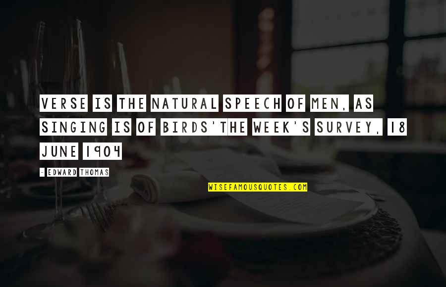 So Over This Week Quotes By Edward Thomas: Verse is the natural speech of men, as