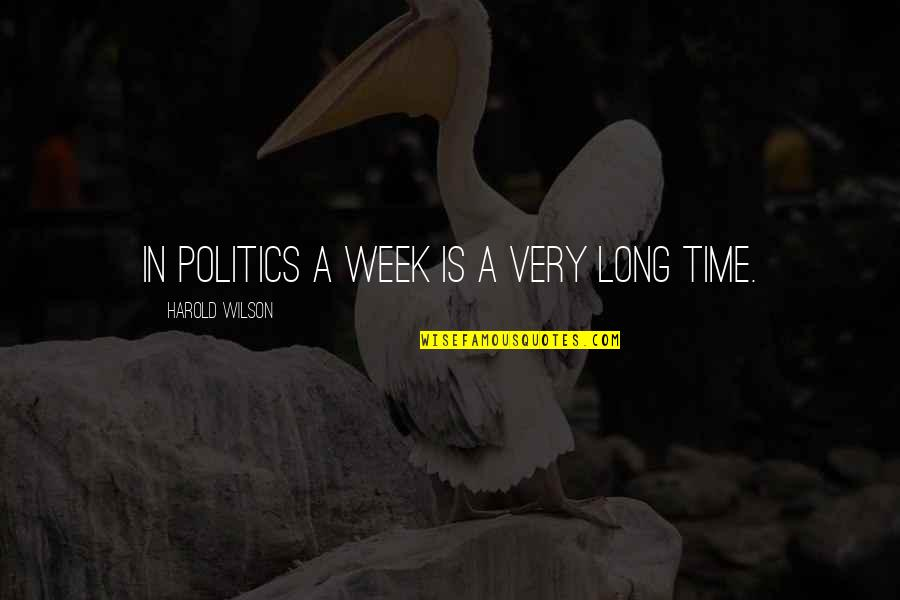So Over This Week Quotes By Harold Wilson: In politics a week is a very long