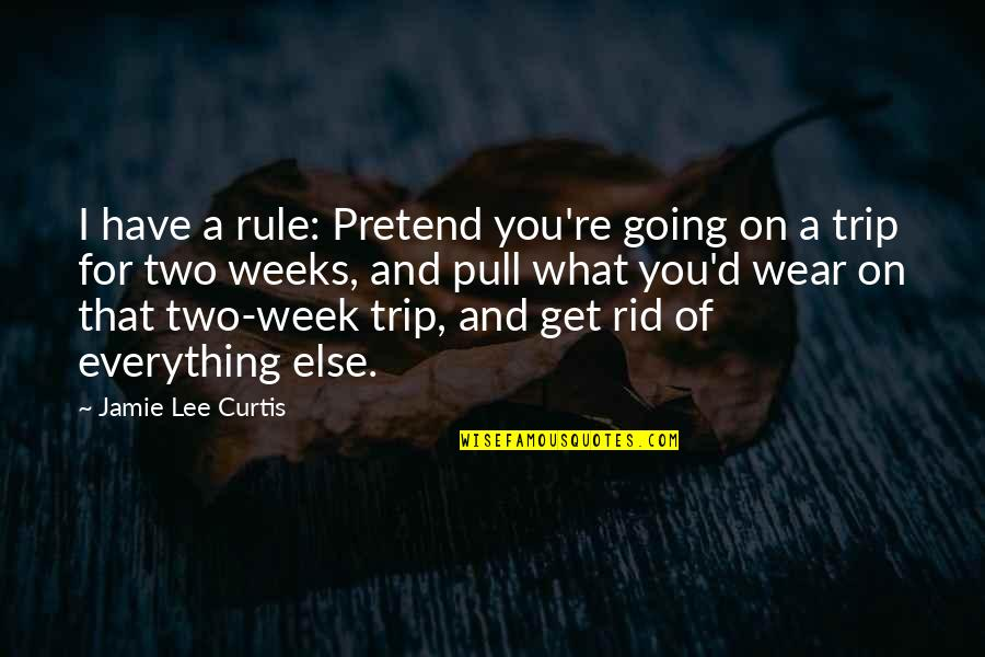 So Over This Week Quotes By Jamie Lee Curtis: I have a rule: Pretend you're going on