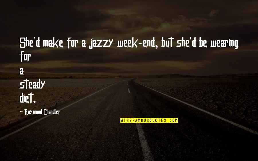 So Over This Week Quotes By Raymond Chandler: She'd make for a jazzy week-end, but she'd