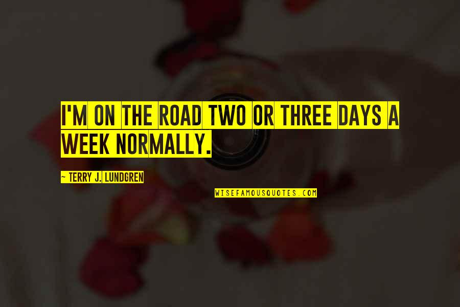 So Over This Week Quotes By Terry J. Lundgren: I'm on the road two or three days