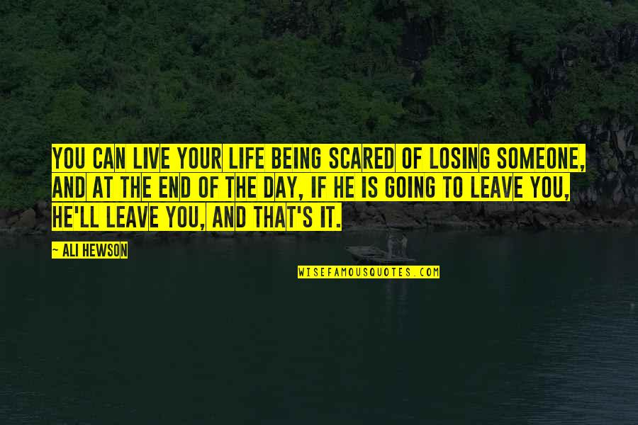 So Scared Of Losing You Quotes By Ali Hewson: You can live your life being scared of