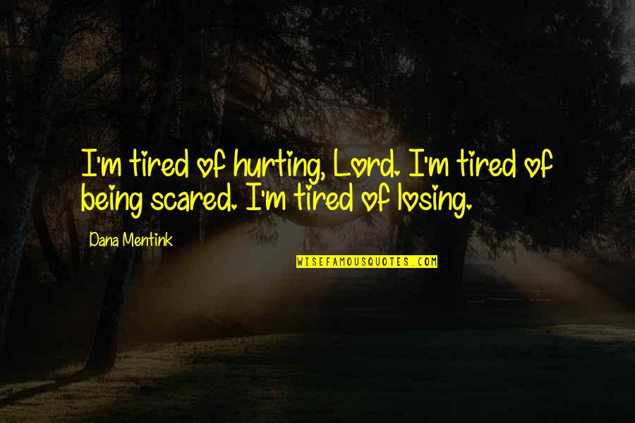 So Scared Of Losing You Quotes By Dana Mentink: I'm tired of hurting, Lord. I'm tired of