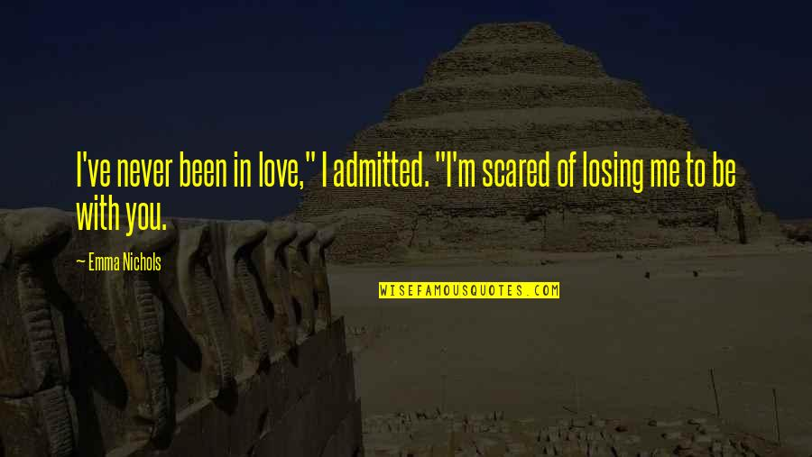 """So Scared Of Losing You Quotes By Emma Nichols: I've never been in love,"""" I admitted. """"I'm"""