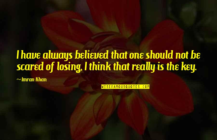 So Scared Of Losing You Quotes By Imran Khan: I have always believed that one should not