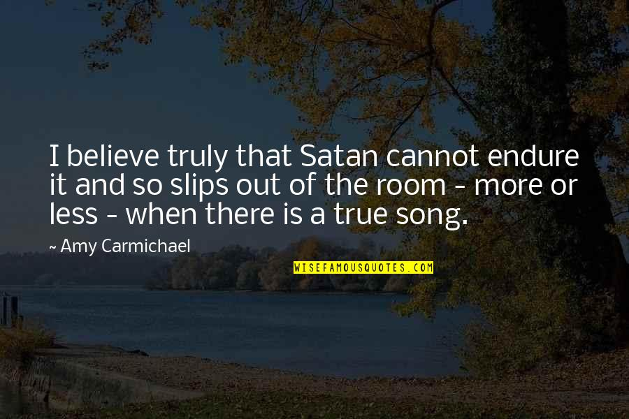 So So True Quotes By Amy Carmichael: I believe truly that Satan cannot endure it