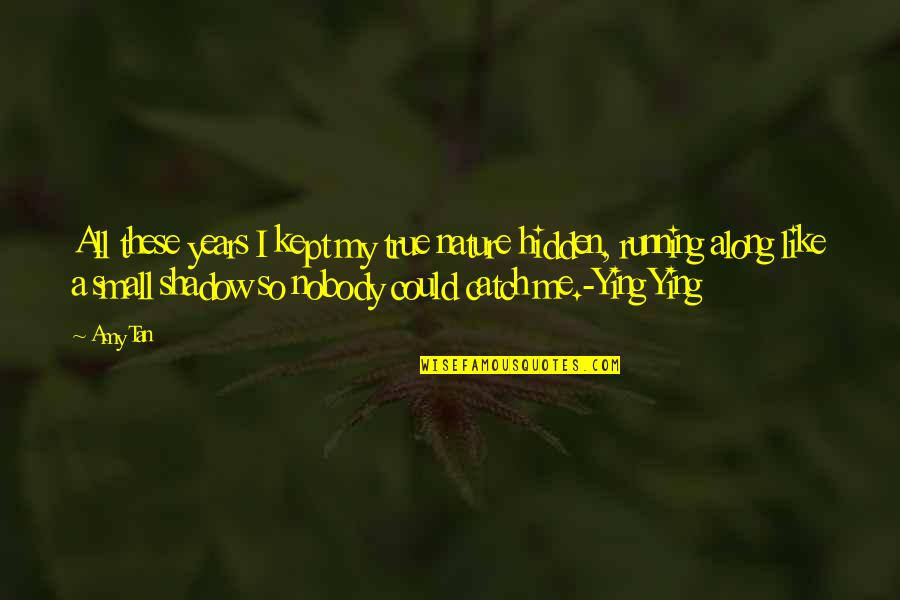 So So True Quotes By Amy Tan: All these years I kept my true nature
