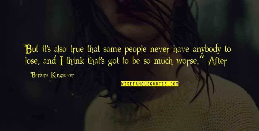 So So True Quotes By Barbara Kingsolver: But it's also true that some people never
