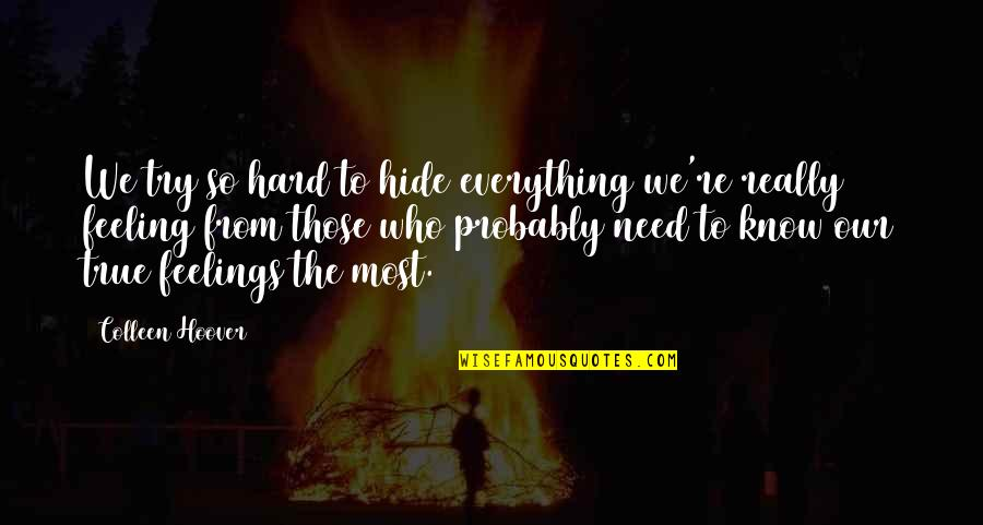 So So True Quotes By Colleen Hoover: We try so hard to hide everything we're