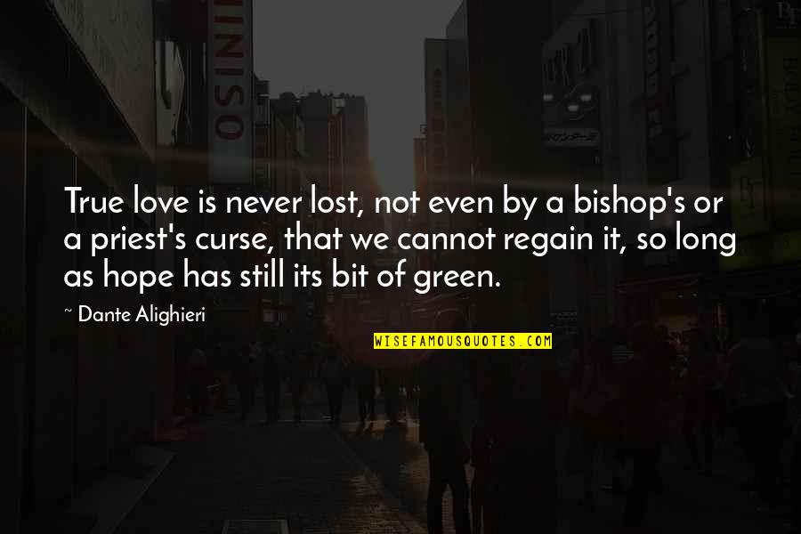 So So True Quotes By Dante Alighieri: True love is never lost, not even by