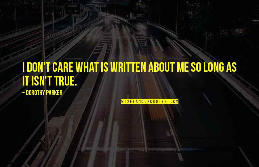 So So True Quotes By Dorothy Parker: I don't care what is written about me