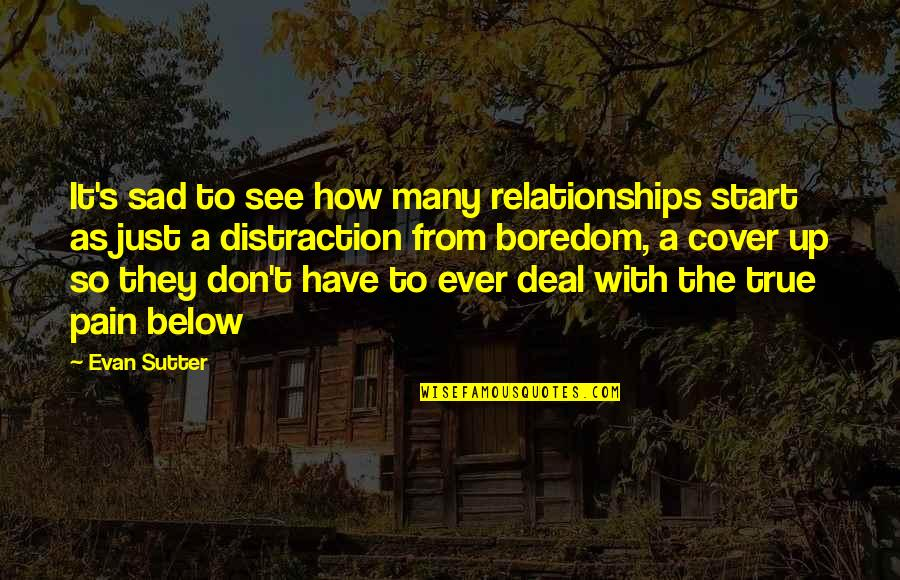 So So True Quotes By Evan Sutter: It's sad to see how many relationships start