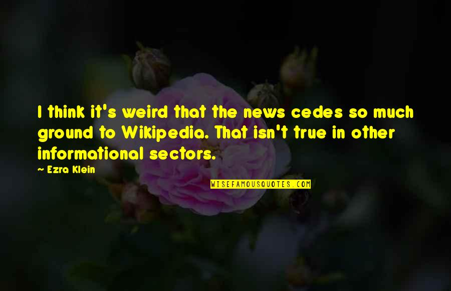 So So True Quotes By Ezra Klein: I think it's weird that the news cedes
