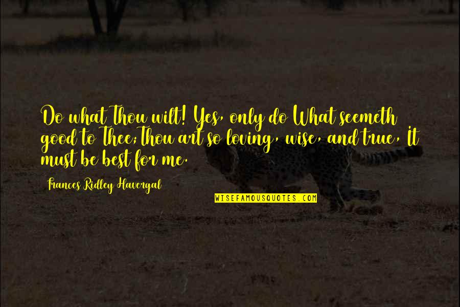 So So True Quotes By Frances Ridley Havergal: Do what Thou wilt! Yes, only do What