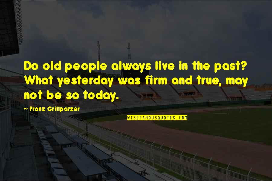 So So True Quotes By Franz Grillparzer: Do old people always live in the past?