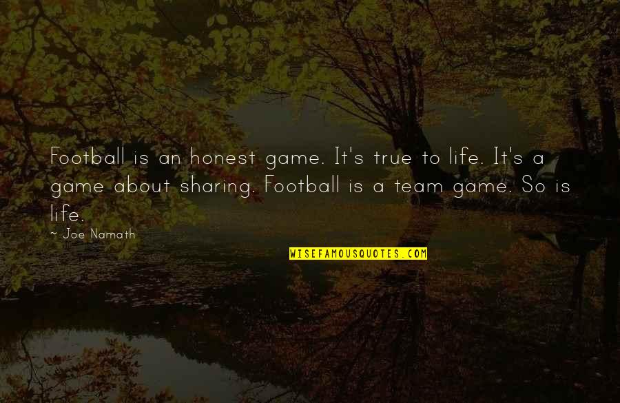 So So True Quotes By Joe Namath: Football is an honest game. It's true to