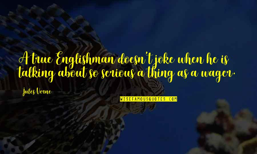 So So True Quotes By Jules Verne: A true Englishman doesn't joke when he is