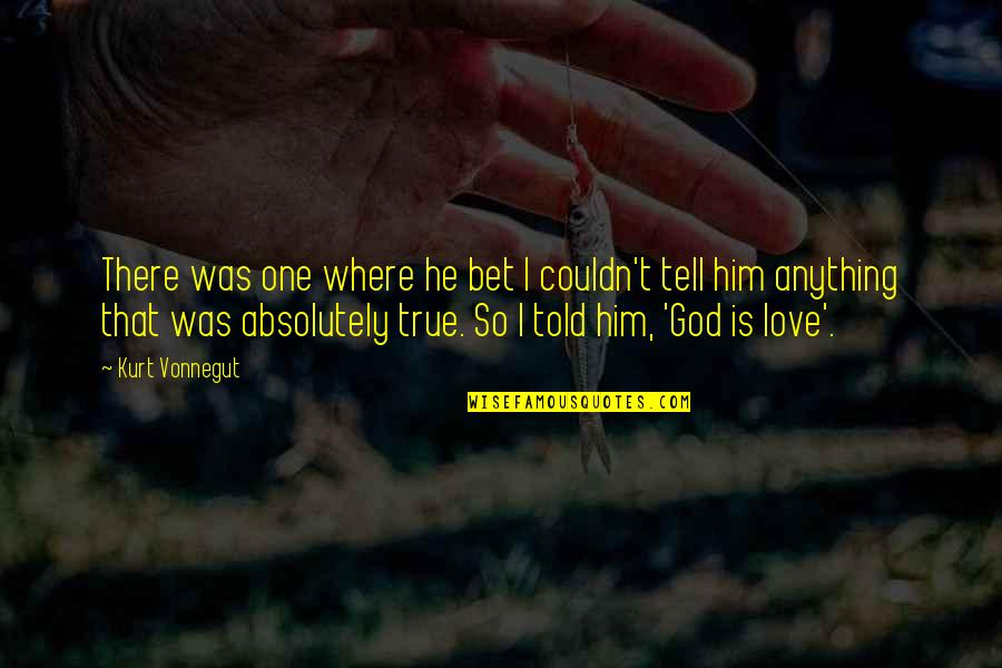 So So True Quotes By Kurt Vonnegut: There was one where he bet I couldn't