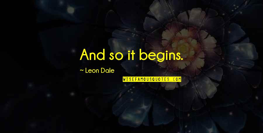 So So True Quotes By Leon Dale: And so it begins.