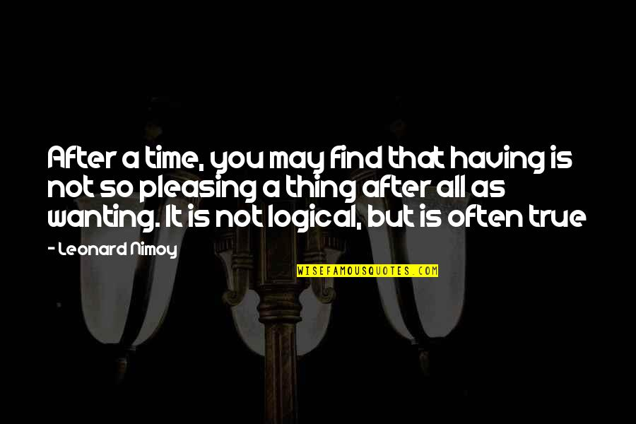 So So True Quotes By Leonard Nimoy: After a time, you may find that having