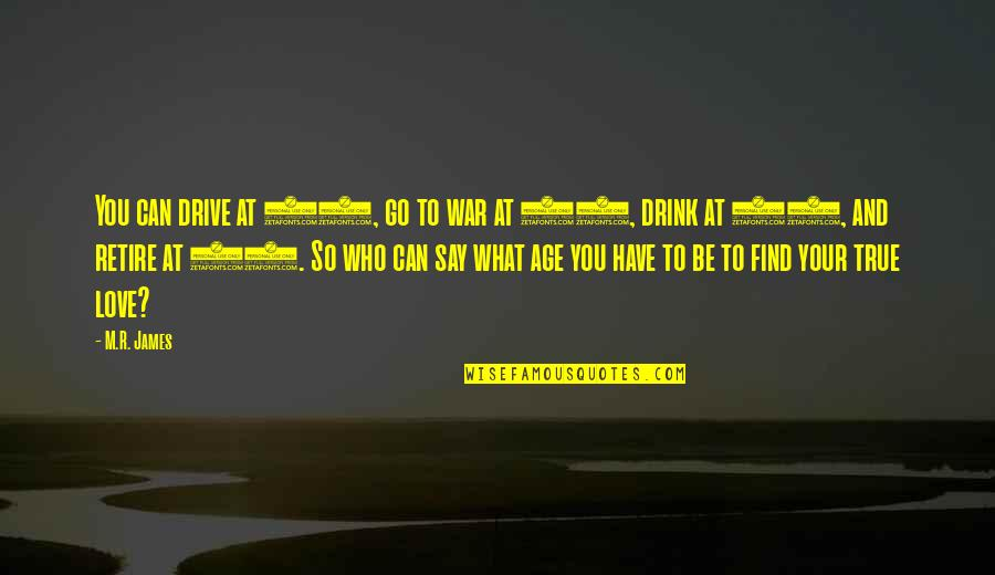 So So True Quotes By M.R. James: You can drive at 16, go to war