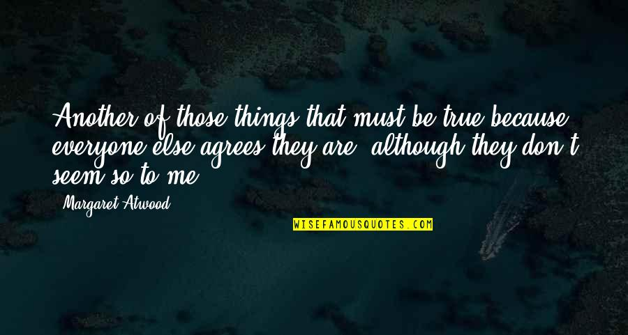 So So True Quotes By Margaret Atwood: Another of those things that must be true