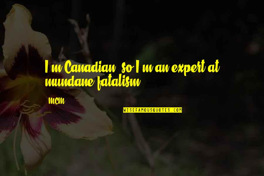 So So True Quotes By MCM: I'm Canadian, so I'm an expert at mundane